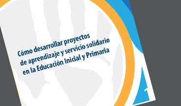 Cómo desarrollar proyectos de aprendizaje y servicio solidario en la Educación Inicial y Primaria. Uruguay